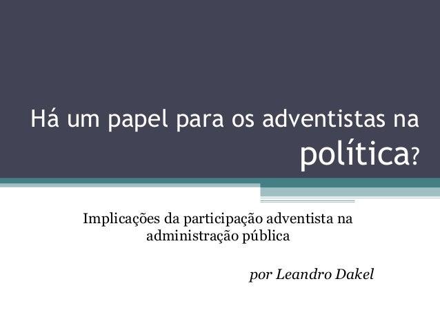Há um papel para os adventistas na  política? Implicações da participação adventista na administração pública por Leandro ...