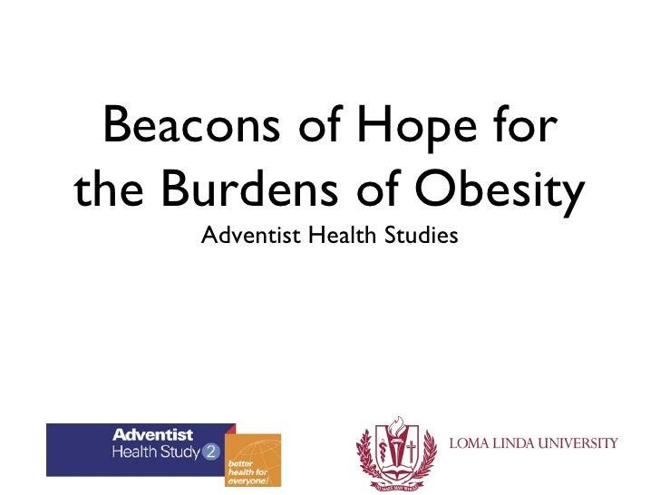 Beacons of Hope forthe Burdens of Obesity     Adventist Health Studies