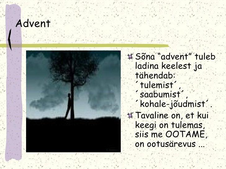 """Advent <ul><li>Sõna """"advent"""" tuleb ladina keelest ja tähendab: ´tulemist´, ´saabumist´, ´kohale-jõudmist´.  </li></ul><ul>..."""