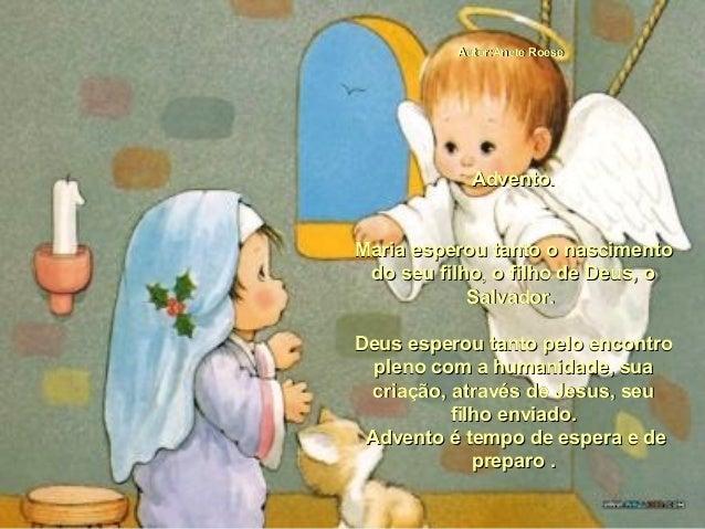 Autor:Anete RoeseAutor:Anete Roese Advento.Advento. Maria esperou tanto o nascimentoMaria esperou tanto o nascimento do se...