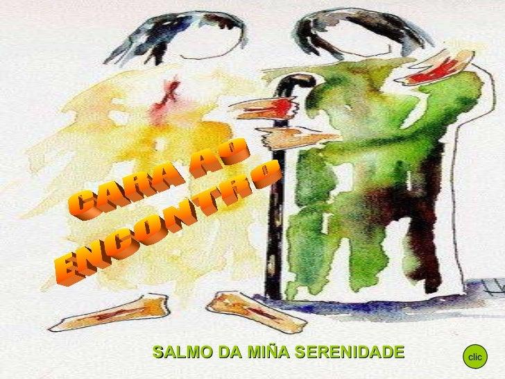CARA AO ENCONTRO clic SALMO DA MIÑA SERENIDADE
