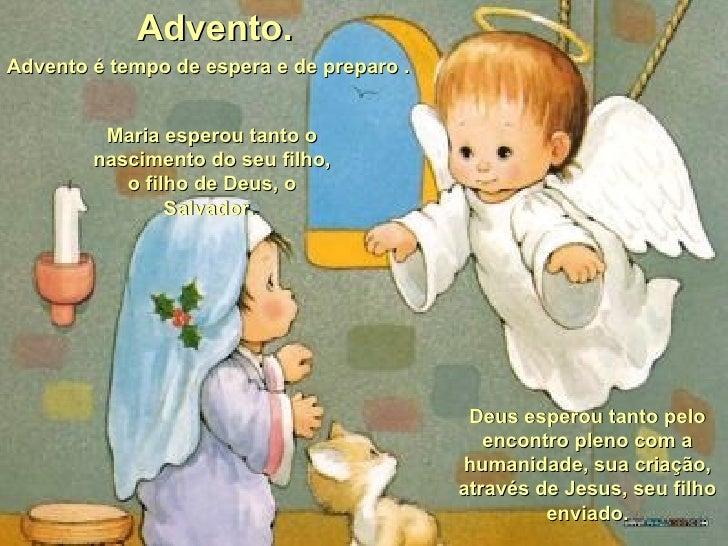 Maria esperou tanto o nascimento do seu filho, o filho de Deus, o Salvador.  Advento é tempo de espera e de preparo . Adve...