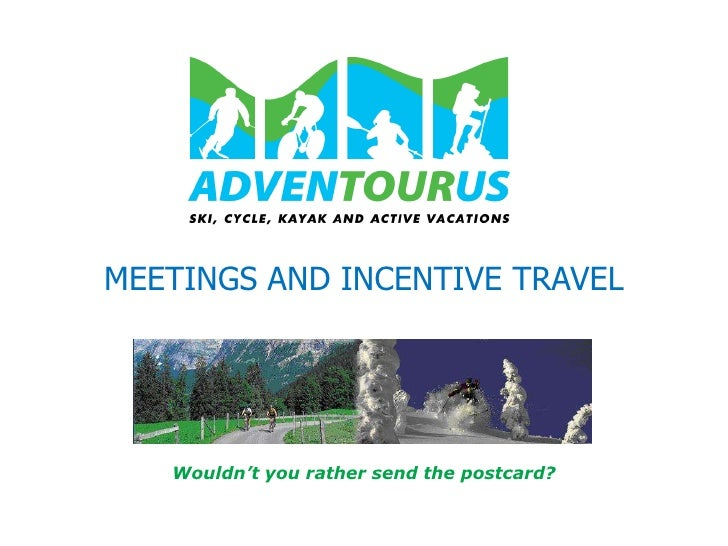 MEETINGS AND INCENTIVE TRAVEL<br />Wouldn't you rather send the postcard?<br />