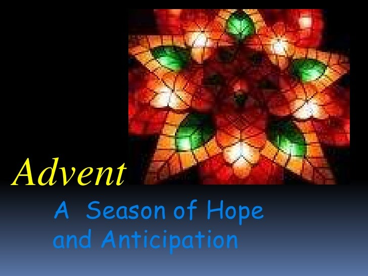 Advent<br />A  Season of Hope and Anticipation<br />