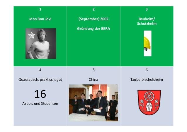 1 John Bon Jovi 2 (September) 2002 Gründung der BERA 3 Bauhelm/ Schutzhelm 4 Quadratisch, praktisch, gut 16 Azubis und Stu...