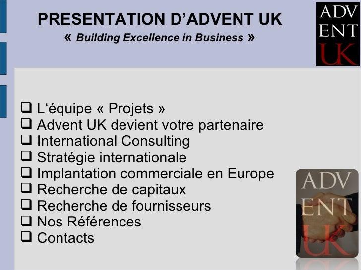 PRESENTATION D'ADVENT UK « Building Excellence in Business » <ul><li>L'équipe «Projets»  </li></ul><ul><li>Advent UK d...
