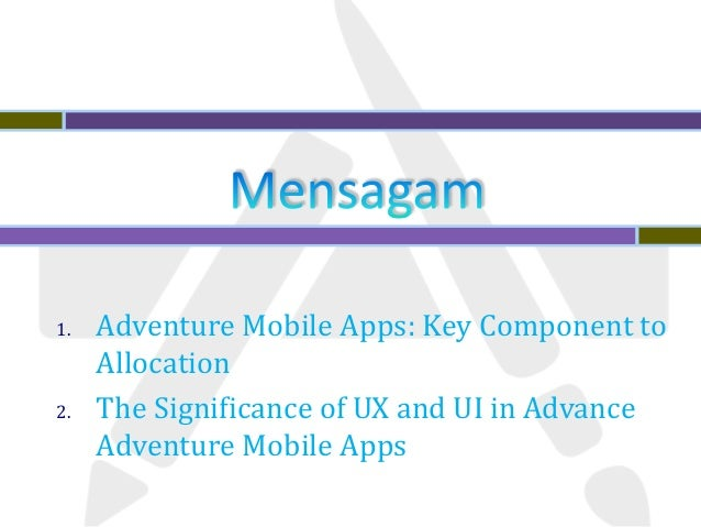 1. Adventure Mobile Apps: Key Component to Allocation 2. The Significance of UX and UI in Advance Adventure Mobile Apps