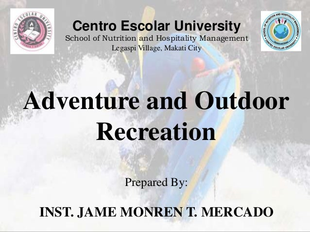 Centro Escolar University  School of Nutrition and Hospitality Management  Legaspi Village, Makati City  Adventure and Out...
