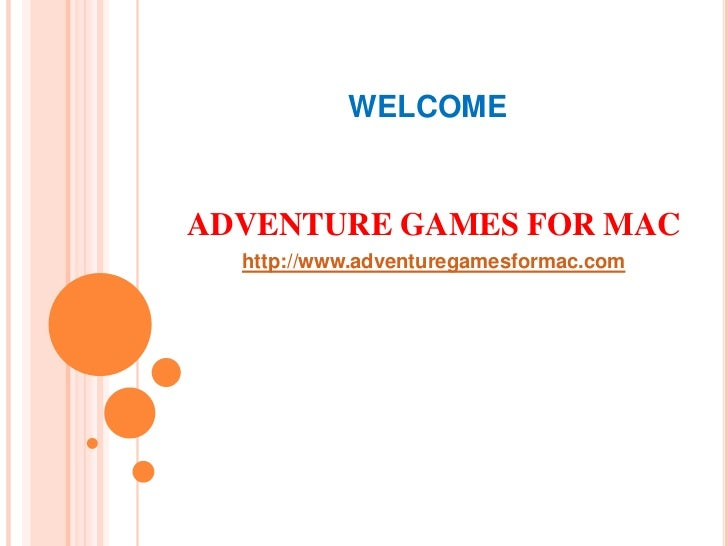 WELCOME<br />ADVENTURE GAMES FOR MAC<br />http://www.adventuregamesformac.com<br />