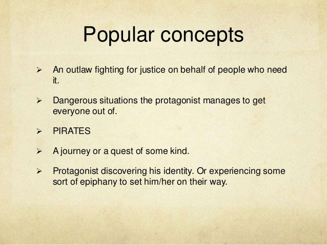 Popular concepts   An outlaw fighting for justice on behalf of people who need it.    Dangerous situations the protagoni...