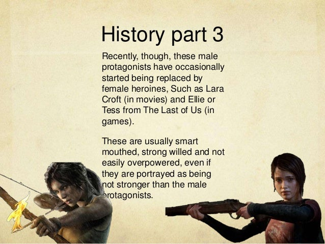 History part 3 Recently, though, these male protagonists have occasionally started being replaced by female heroines, Such...