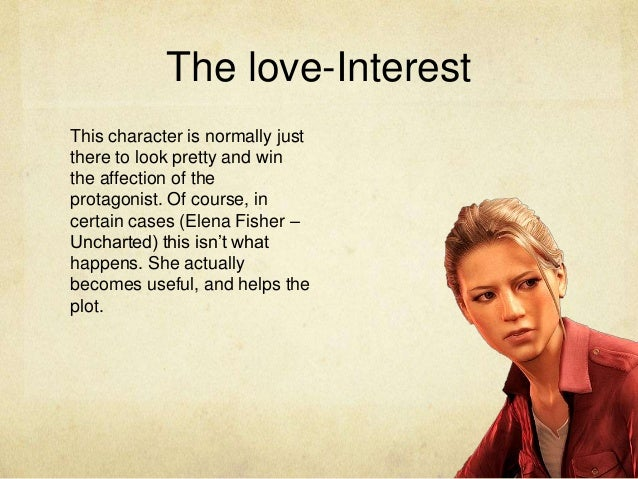 The love-Interest This character is normally just there to look pretty and win the affection of the protagonist. Of course...