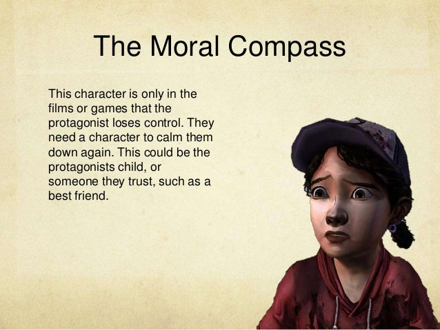 The Moral Compass This character is only in the films or games that the protagonist loses control. They need a character t...