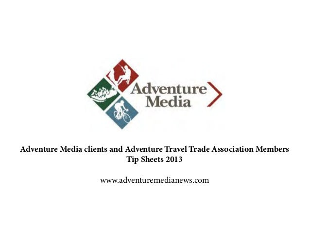 Adventure Media clients and Adventure Travel Trade Association Members Tip Sheets 2013 www.adventuremedianews.com