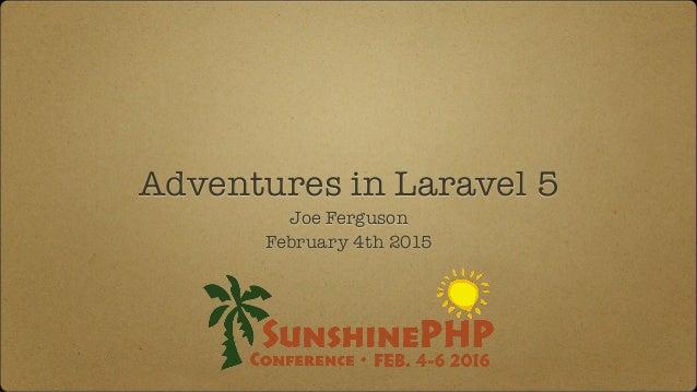 Adventures in Laravel 5 Joe Ferguson February 4th 2015
