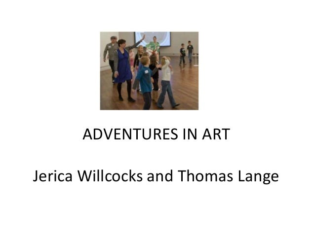 ADVENTURES IN ARTJerica Willcocks and Thomas Lange