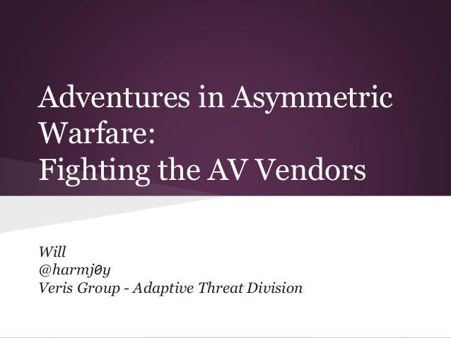 Adventures in Asymmetric  Warfare:  Fighting the AV Vendors  Will  @harmj0y  Veris Group - Adaptive Threat Division
