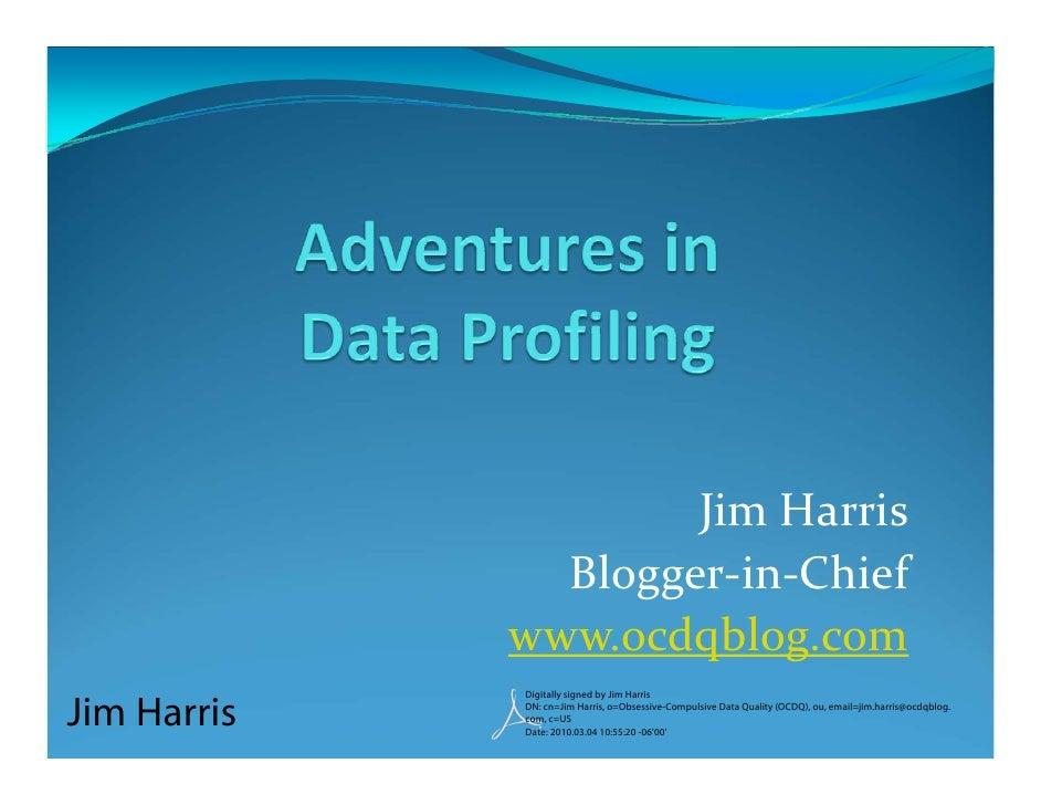 JimHarris                Blogger‐in‐Chief              www.ocdqblog.com Jim Harris              Digitally signed by Jim H...