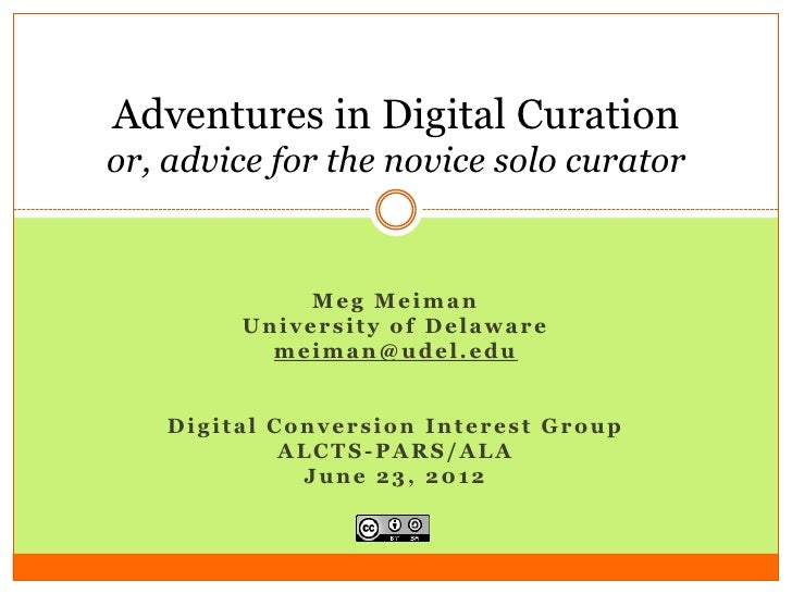 Adventures in Digital Curationor, advice for the novice solo curator             Meg Meiman        University of Delaware ...