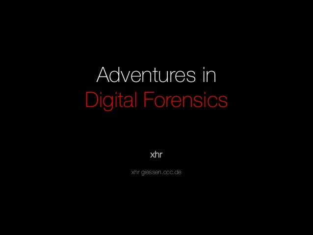 Adventures in Digital Forensics xhr xhr giessen.ccc.de