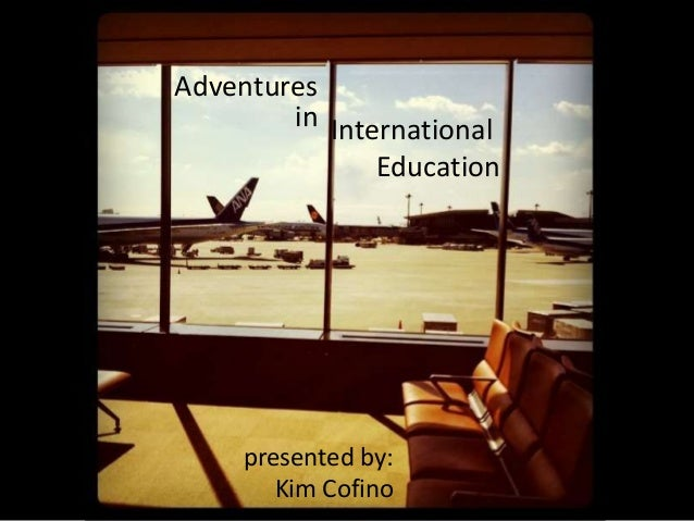 Adventures in International Education  presented by: Kim Cofino