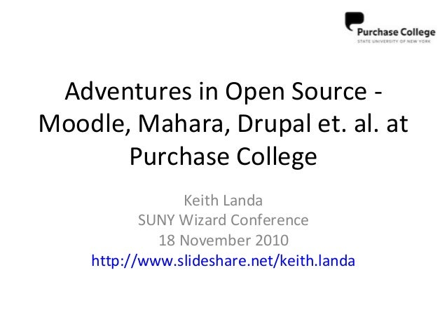 Adventures in Open Source - Moodle, Mahara, Drupal et. al. at Purchase College Keith Landa SUNY Wizard Conference 18 Novem...