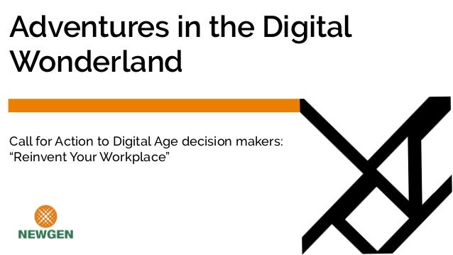 "Call for Action to Digital Age decision makers: ""Reinvent Your Workplace"" Adventures in the Digital Wonderland"