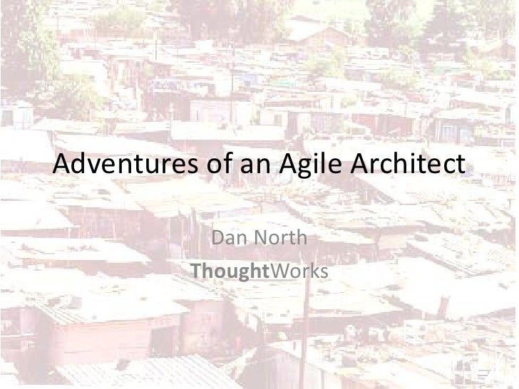 Adventures of an Agile Architect              Dan North           ThoughtWorks