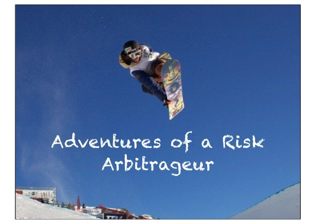 Adventures of a Risk    Arbitrageur