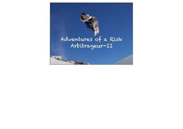 Adventures of a Risk   Arbitrageur-II