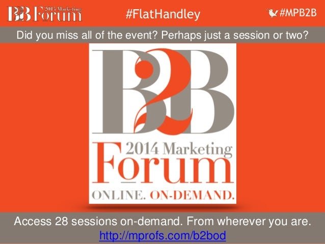 #FlatHandley #MPB2B  Did you miss the event, or just want to relive it?  Did you miss all of event? Perhaps just a session...