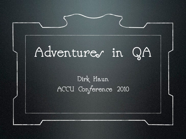 Adventures in QA         Dirk Haun    ACCU Conference 2010