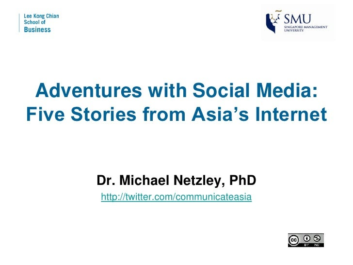 Adventures with Social Media: Five Stories from Asia's Internet          Dr. Michael Netzley, PhD         http://twitter.c...