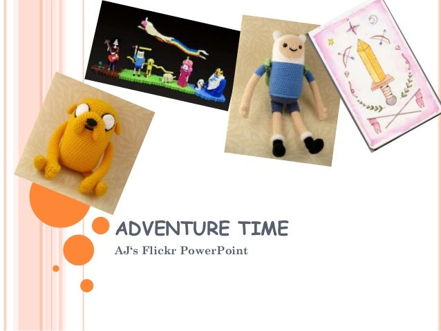 ADVENTURE TIME AJ's Flickr PowerPoint