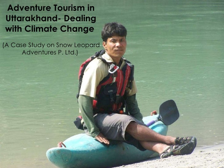 Adventure Tourism in Uttarakhand- Dealing with Climate Change  (A Case Study on Snow Leopard Adventures P. Ltd.)