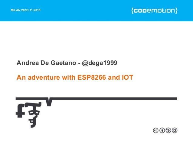 Andrea De Gaetano - An Adventure with ESP8266 firmwares and IOT