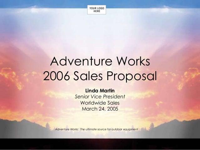 Adventure Works2006 Sales Proposal                   Linda Martin               Senior Vice President                 Worl...