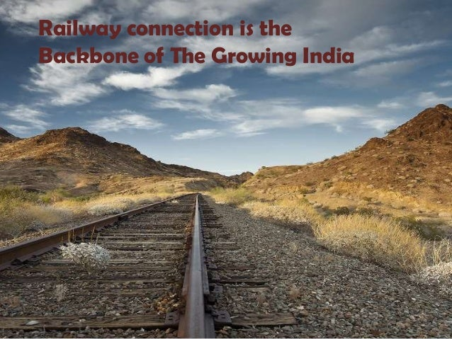 Railway connection is theBackbone of The Growing India