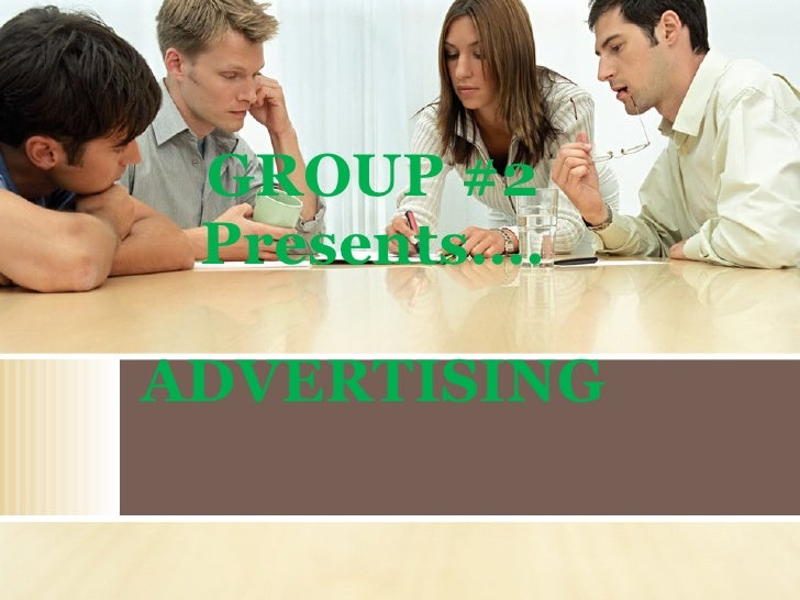 GROUP #2 Presents…. ADVERTISING