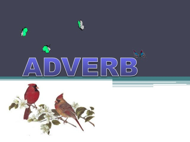 ADVERB are the most common kind of verb modifiers. They are usually grouped into adverb of manner & Frequency & adverb of ...