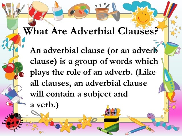 "adverb clause ""reduction of adverb clauses"" to modifying adverbial phrases [chart 1] [a] adverb clause: while i was walking to class, i ran into an old friend."