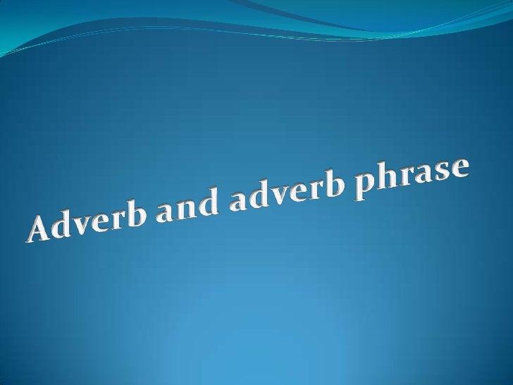Adverb and adverb phrase <br />