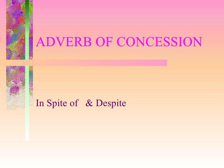 ADVERB OF CONCESSIONIn Spite of & Despite