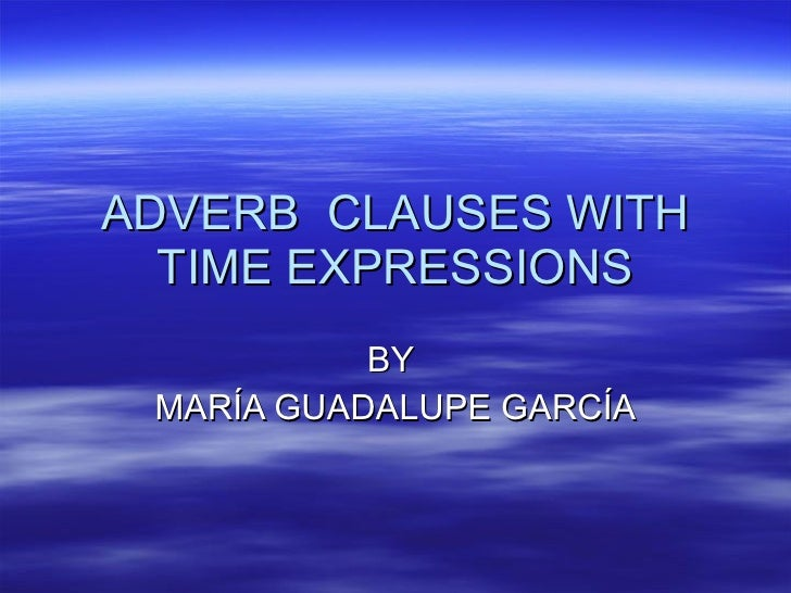 ADVERB  CLAUSES WITH TIME EXPRESSIONS BY  MARÍA GUADALUPE GARCÍA