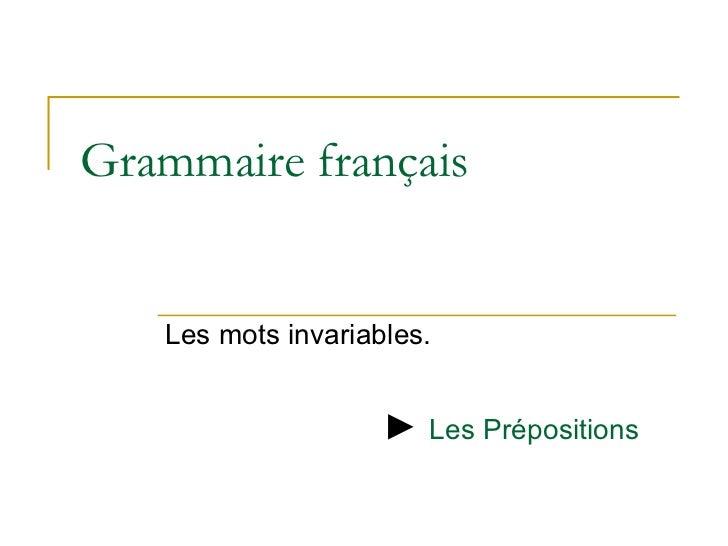 Grammaire français Les mots invariables. ►  Les Prépositions
