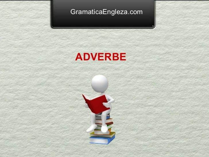 GramaticaEngleza.com ADVERBE