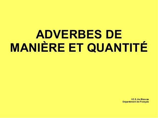ADVERBES DEMANIÈRE ET QUANTITÉI.E.S. As BizocasDépartément de Français
