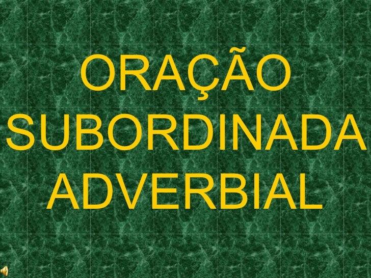 ORAÇÃOSUBORDINADA ADVERBIAL