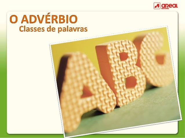 Subclasses do advérbio Exercício 1 Exercício 2  Os advérbios são as palavras que servem para modificar o sentido de outras...