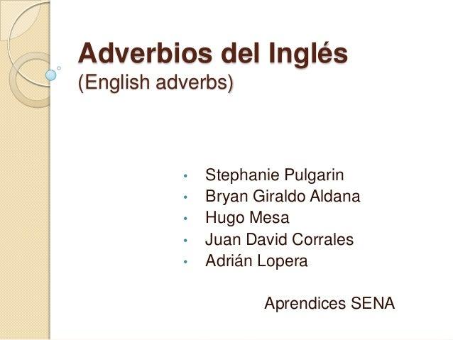 Adverbios del Inglés(English adverbs)           •   Stephanie Pulgarin           •   Bryan Giraldo Aldana           •   Hu...